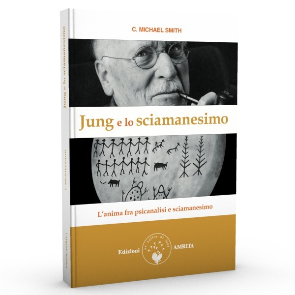 Jung e lo sciamanesimo - seconda edizione di C. Michael Smith