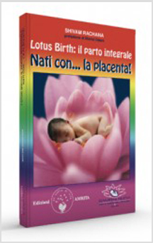 Lotus Birth: il parto integrale. Nati con... la placenta! di Rachana Shivam